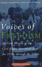 Voices Of Freedom - An Oral History of the Civil Rights Movement From the 1950s Through the 1980s ebook by Henry Hampton, Steve Fayer, Sarah Flynn