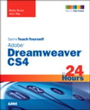 Sams Teach Yourself Adobe Dreamweaver CS4 in 24 Hours ebook by Betsy Bruce,John Ray