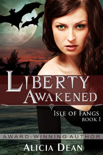 Liberty Awakened (The Isle of Fangs Series, Book 1) ebook by Alicia Dean