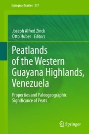 Peatlands of the Western Guayana Highlands, Venezuela - Properties and Paleogeographic Significance of Peats ebook by Joseph Alfred Zinck,Otto Huber