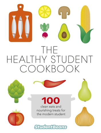The Healthy Student Cookbook ebook by studentbeans.com