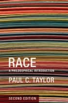 Race - A Philosophical Introduction ebook by Paul C. Taylor