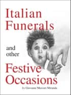 Italian Funerals and Other Festive Occasions ebook by John (Giovanni) Miranda