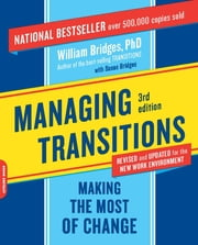 Managing Transitions - Making the Most of Change ebook by William Bridges