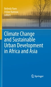 Climate Change and Sustainable Urban Development in Africa and Asia ebook by Belinda Yuen,Asfaw Kumssa