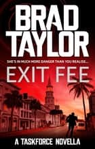 Exit Fee - A gripping military thriller from ex-Special Forces Commander Brad Taylor ebook by Brad Taylor