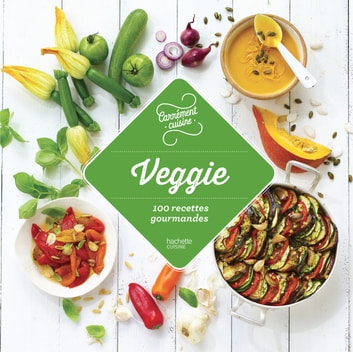 Veggie - 100 recettes gourmandes ebook by Collectif