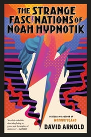 The Strange Fascinations of Noah Hypnotik ebook by David Arnold