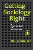 Getting Sociology Right ebook by Neil J. Smelser