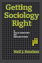 Getting Sociology Right - A Half-Century of Reflections ebook by Neil J. Smelser