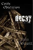 Costly Obsession: Decay ebook by Sasha Pruett