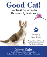 Good Cat! - Practical Answers to Behavior Questions ebook by Steve Dale