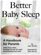Better Baby Sleep: A Handbook for Parents ebook by Jane Stockly, M.S.