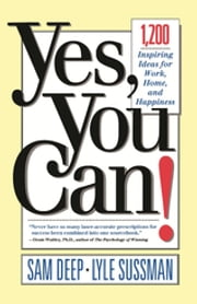 Yes, You Can - 1,200 Inspiring Ideas for Work, Home, and Happiness ebook by Sam Deep