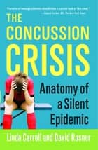 The Concussion Crisis ebook by Linda Carroll,David Rosner