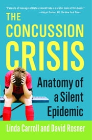 The Concussion Crisis - Anatomy of a Silent Epidemic ebook by Linda Carroll,David Rosner
