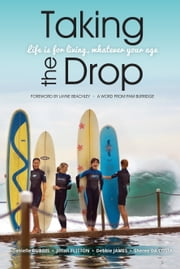 Taking the Drop - Life is for Living, Whatever Your Age ebook by Sheree da Costa, Danielle DuBois, Jillian Flitton,...
