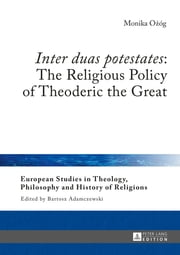 «Inter duas potestates»: The Religious Policy of Theoderic the Great ebook by Marcin Fijak, Monika Ozóg