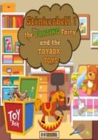 Stinkerbell The Farting Fairy, And the Toy Box Toys. ebook by S C Hamill