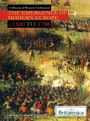 The Emergence of Modern Europe - c. 1500 to 1788 ebook by Britannica Educational Publishing,Campbell,Heather