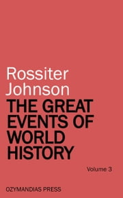 The Great Events of World History - Volume 3 ebook by Rossiter Johnson