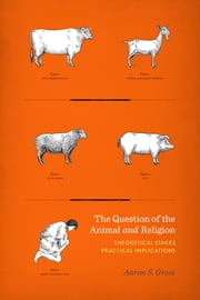 The Question of the Animal and Religion - Theoretical Stakes, Practical Implications ebook by Aaron S. Gross