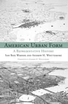 American Urban Form ebook by Sam Bass Warner,Andrew Whittemore