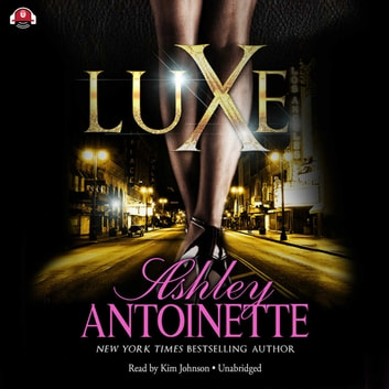 Luxe audiobook by Ashley Antoinette,Buck 50 Productions