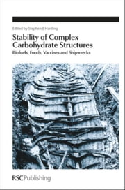 Stability of Complex Carbohydrate Structures: Biofuels, Foods, Vaccines and Shipwrecks ebook by Harding, Stephen E