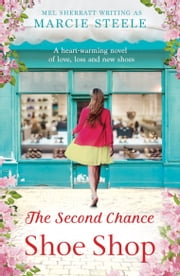 The Second Chance Shoe Shop - A heart-warming novel of love, loss and new shoes ebook by Marcie Steele