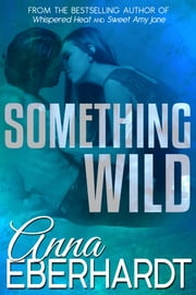 Something Wild ebook by Anna Eberhardt