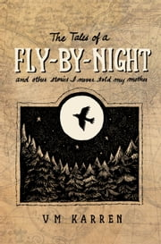 The Tales of a Fly by Night - and other stories I never told my mother ebook by V M Karren