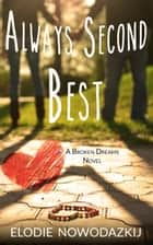 Always Second Best - Broken Dreams: Em & Nick, #2 ebook by Elodie Nowodazkij