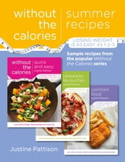 Summer Recipes Without the Calories - Sample Recipes from the Popular Without the Calories Series ebook by Justine Pattison