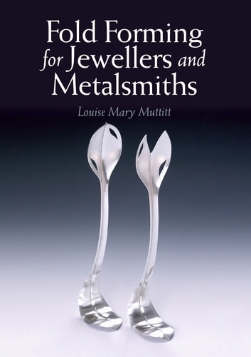 Fold Forming for Jewellers and Metalsmiths ebook by Louise Mary Muttitt