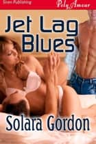 Jet Lag Blues ebook by Solara Gordon