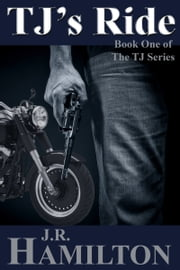 TJ's Ride: Book One in The TJ Series ebook by JR Hamilton
