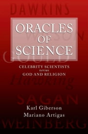 Oracles of Science: Celebrity Scientists versus God and Religion ebook by Karl Giberson,Mariano Artigas