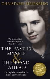 The Past is Myself & The Road Ahead Omnibus - When I Was a German, 1934-1945 ebook by Christabel Bielenberg