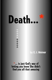 Death ... is just God's way of letting you know She didn't find you all that amusing ebook by E.I. Weiner