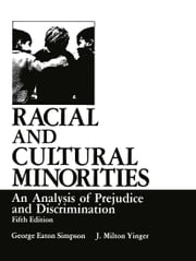 Racial and Cultural Minorities - An Analysis of Prejudice and Discrimination ebook by George Eaton Simpson,J. Milton Yinger