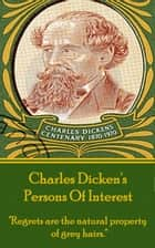 Charles Dickens - Persons Of Interest ebook by Charles Dickens