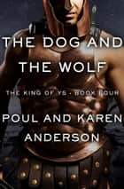 The Dog and the Wolf ebook by Poul Anderson, Karen Anderson