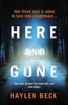 Here and Gone ebook by Haylen Beck