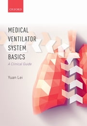 Medical Ventilator System Basics: A clinical guide ebook by Yuan Lei