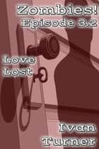 Zombies! Episode 3.2: Love Lost ebook by Ivan Turner