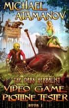 Video Game Plotline Tester (The Dark Herbalist Book #1) - LitRPG series ebook by Michael Atamanov