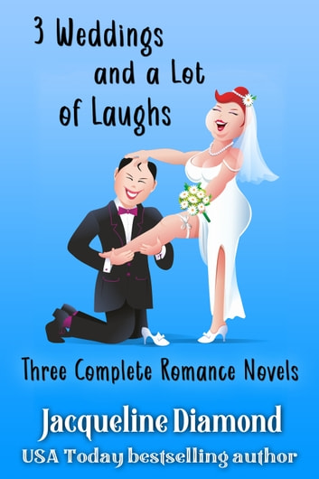3 Weddings and a Lot of Laughs: Three Complete Romance Novels ebook by Jacqueline Diamond