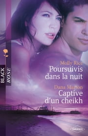 Poursuivis dans la nuit - Captive d'un cheikh ebook by Molly Rice,Dana Marton