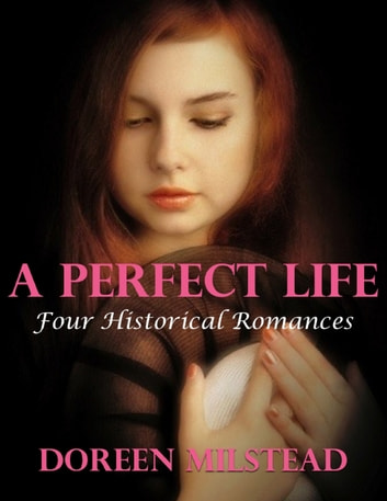 A Perfect Life: Four Historical Romances ebook by Doreen Milstead